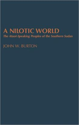 A Nilotic World: The Atuot-Speaking Peoples of the Southern Sudan