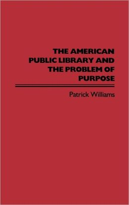 The American Public Library And The Problem Of Purpose