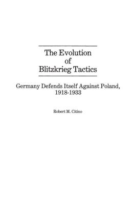 The Evolution of Blitzkrieg Tactics: Germany Defends Itself Against Poland, 1918-1933