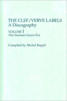 the Clef/Verve Labels: A Discography Vol I, The Norman Granz Era