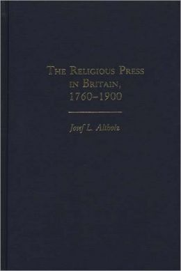Religious Press In Britain, 1760-1900