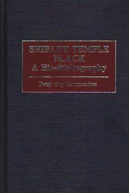 Shirley Temple Black: A Bio-Bibliography