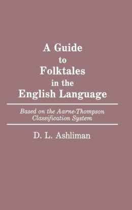 A Guide to Folktales in the English Language: Based on the Aarne-Thompson Classification System