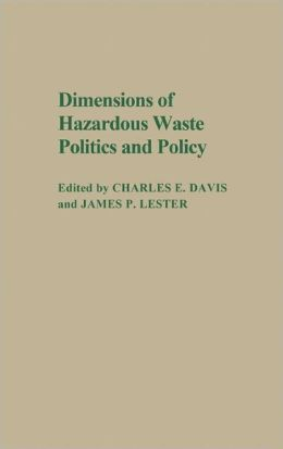 Dimensions Of Hazardous Waste Politics And Policy
