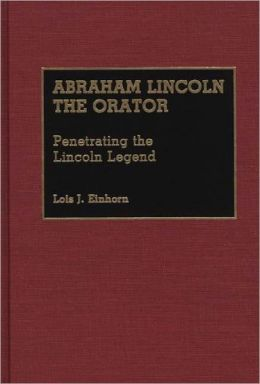 Abraham Lincoln The Orator