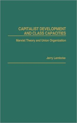 Capitalist Development And Class Capacities