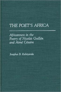 The Poet's Africa: Africanness in the Poetry of Nicolas Guillen and Aime Cesaire