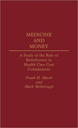 Medicine and Money: A Study of the Role of Beneficence in Health Care Cost Containment