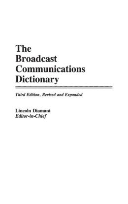 The Broadcast Communications Dictionary: Third Edition, Revised and Expanded