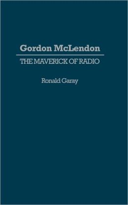Gordon McLendon: The Maverick of Radio