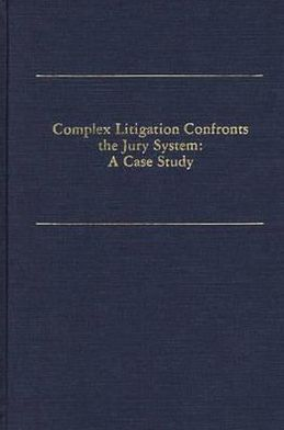 Complex Litigation Confronts the Jury System: A Case Study