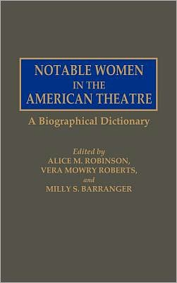 Notable Women in the American Theatre: A Biographical Dictionary