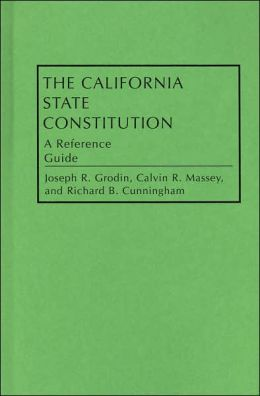 The California State Constitution: A Reference Guide (Reference Guides to the State Constitutions of the United States Series #11)