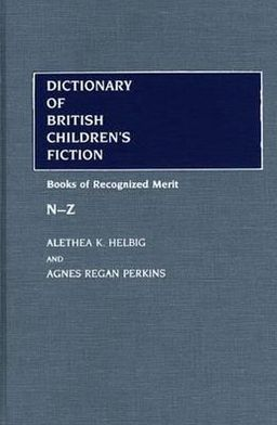 Dictionary of British Children's Fiction: Vol. 2 (N-Z); Books of Recognized Merit