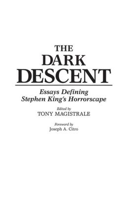 The Dark Descent: Essays Defining Stephen King's Horrorscape