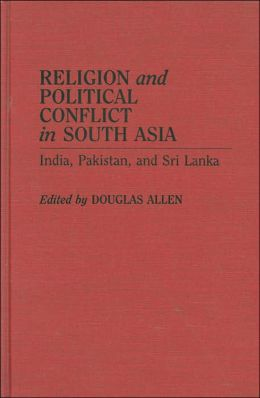 Religion And Political Conflict In South Asia
