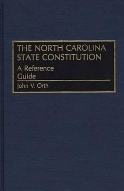 The North Carolina State Constitution (Reference Guide to the State Constitutions of the United States Series)