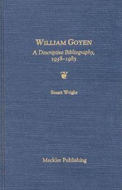 William Goyen: A Descriptive Bibliography, 1938-1985