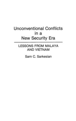 Unconventional Conflicts in a New Security Era: Lessons from Malaya and Vietnam