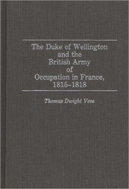 Duke Of Wellington And The British Army Of Occupation In France, 1815-1818
