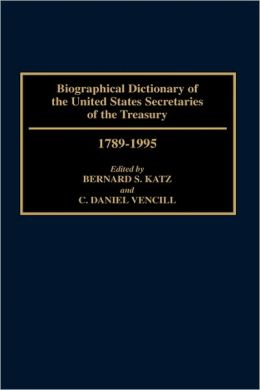 Biographical Dictionary of the United States Secretaries of the Treasury, 1789-1995