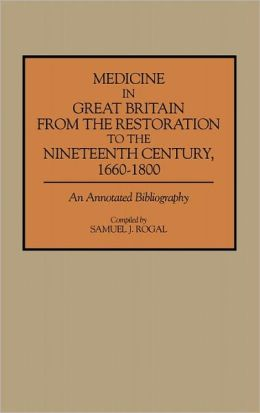 Medicine In Great Britain From The Restoration To The Nineteenth Century, 1660-1800