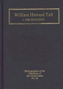 William Howard Taft: A Bibliography
