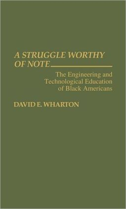 A Struggle Worthy of Note: The Engineering and Technological Education of Black Americans