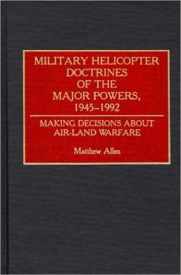 Military Helicopter Doctrines Of The Major Powers, 1945-1992
