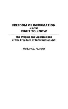 Freedom of Information and the Right to Know: The Origins and Applications of the Freedom of Information Act