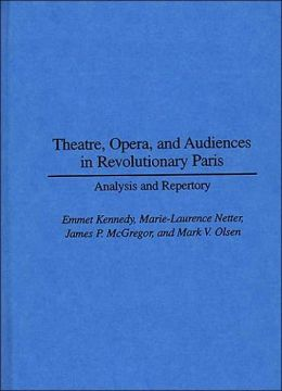 Theatre, Opera, and Audiences in Revolutionary Paris: Analysis and Repertory