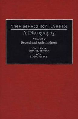 The Mercury Labels: A Discography Volume V Record and Artist Indexes
