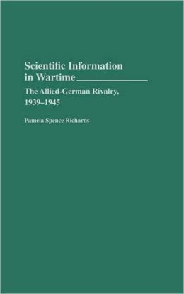Scientific Information in Wartime: The Allied-German Rivalry, 1939-1945