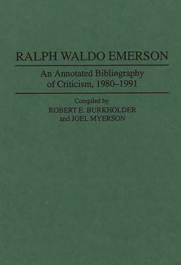 Ralph Waldo Emerson: An Annotated Bibliography of Criticism, 1980-1991