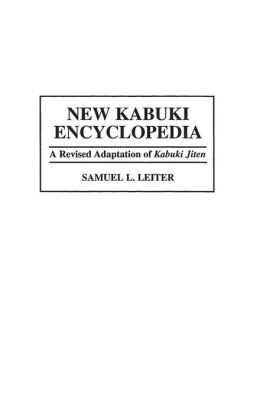 New Kabuki Encyclopedia: A Revised Adaptation of Kabuki Jiten