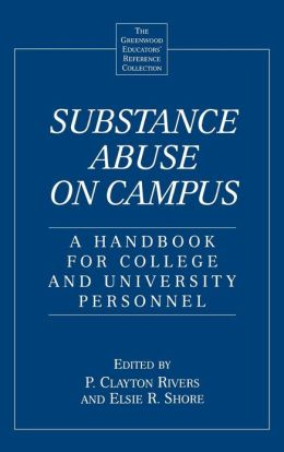 Substance Abuse on Campus: A Handbook for College and University Personnel