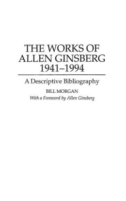The Works of Allen Ginsberg, 1941-1994: A Descriptive Bibliography
