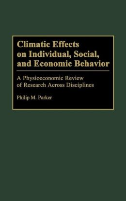 Climatic Effects on Individual, Social, and Economic Behavior: A Physioeconomic Review of Research Across Disciplines