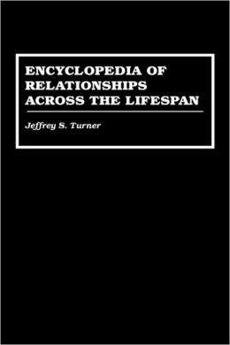 Encyclopedia of Relationships Across the Lifespan