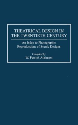 Theatrical Design in the Twentieth Century: An Index to Photographic Reproductions of Scenic Designs
