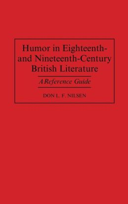 Humor in Eighteenth-and Nineteenth-Century British Literature: A Reference Guide