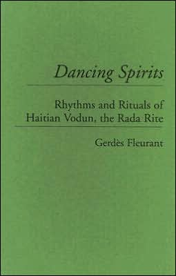 Dancing Spirits: Rhythms and Rituals of Haitian Vodun, the Rada Rite