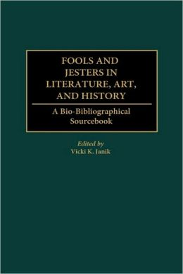 Fools and Jesters in Literature, Art, and History: A Bio-Bibliographical Sourcebook