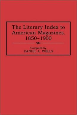 Literary Index To American Magazines, 1850-1900