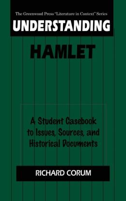 Understanding Hamlet: A Student Casebook to Issues, Sources, and Historical Documents