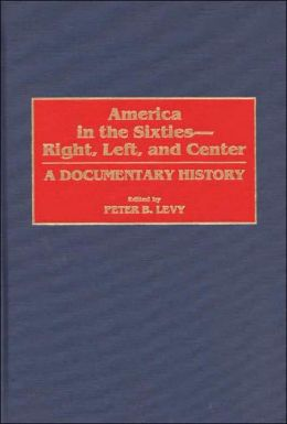 America in the Sixties--Right, Left, and Center: A Documentary History