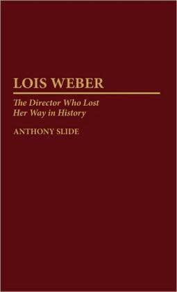 Lois Weber: The Director Who Lost Her Way in History