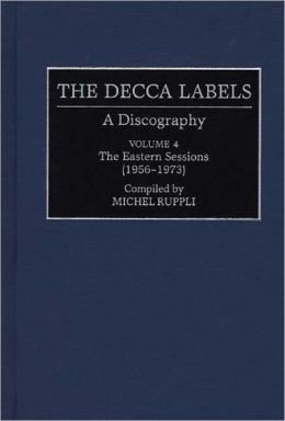 The Decca Labels: A Discography, Volume 4, The Eastern Sessions (1956-1973)