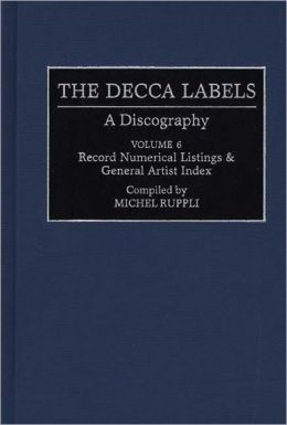 The Decca Labels: A Discography, Volume 6, Record Numerical Listings & General Artist Index