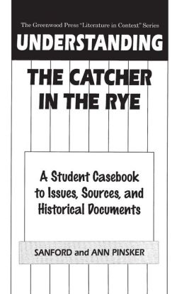 Understanding The Catcher in the Rye: A Student Casebook to Issues, Sources, and Historical Documents